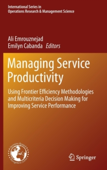 Managing Service Productivity : Using Frontier Efficiency Methodologies and Multicriteria Decision Making for Improving Service Performance, Hardback Book