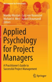 Applied Psychology for Project Managers : A Practitioner's Guide to Successful Project Management, Hardback Book