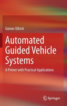 Automated Guided Vehicle Systems : A Primer with Practical Applications, Hardback Book
