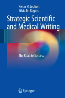 Strategic Scientific and Medical Writing : The Road to Success, Paperback / softback Book
