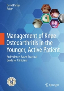 Management of Knee Osteoarthritis in the Younger, Active Patient : An Evidence-Based Practical Guide for Clinicians, Hardback Book
