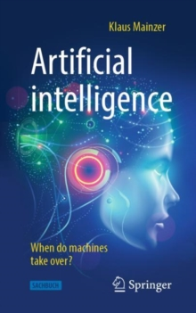 Artificial Intelligence - When Do Machines Take Over?, Paperback / softback Book