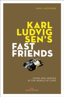 Karl Ludvigsen's Fast Friends: : Stars and Heroes in the World of Cars, Paperback / softback Book