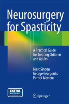Neurosurgery for Spasticity : A Practical Guide for Treating Children and Adults, Hardback Book