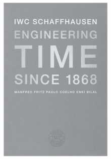 IWC Schaffhausen : Engineering Time Since 1868, Hardback Book