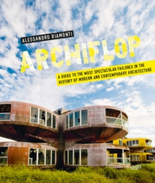 Archiflop : A guide to the most spectacular failures in the history of modern and contemporary architecture, Hardback Book