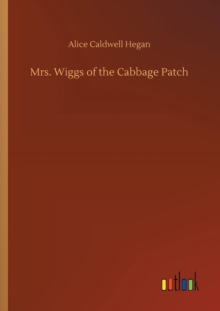 Mrs. Wiggs of the Cabbage Patch, Paperback / softback Book