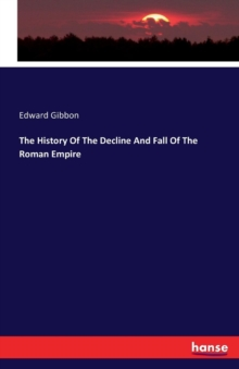 The History of the Decline and Fall of the Roman Empire, Paperback / softback Book