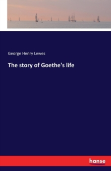 The Story of Goethe's Life, Paperback / softback Book