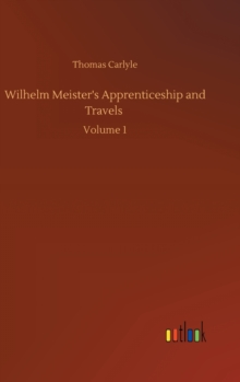 Wilhelm Meister's Apprenticeship and Travels : Volume 1, Hardback Book