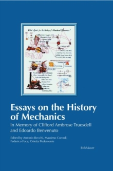 Essays on the History of Mechanics : In Memory of Clifford Ambrose Truesdell and Edoardo Benvenuto, Hardback Book
