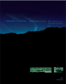 Galletti & Matter : Collection of Places : Buildings and Projects, Hardback Book