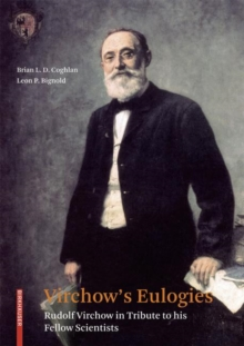 Virchow's Eulogies : Rudolf Virchow in Tribute to his Fellow Scientists, Hardback Book