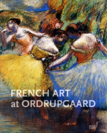 French Art at Ordrupgaard : 18th and 19th Centuries, Hardback Book