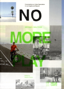 No More Play : Conversations on Open Space and Urban Speculation in Los Angeles and Beyond, Paperback Book