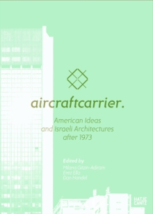 Aircraft Carrier : American Ideas and Israeli Architectures after 1973, Paperback / softback Book