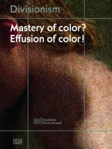 Divisionism : Mastery of Colour? Effusion of Colour!, Paperback / softback Book