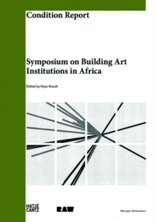 Condition Report : Symposium on Building Art Institutions in Africa, Paperback / softback Book