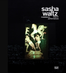 Sasha Waltz : Installations, Objects, Performances, Paperback / softback Book