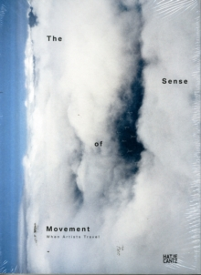 The Sense of Movement: When Artists Travel, Paperback Book