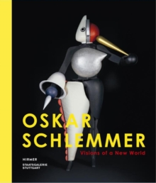 Oskar Schlemmer : Visions of a New World, Hardback Book