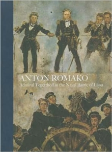 Anton Romako : Admiral Tegetthoff in the Naval Battle of Lissa, Hardback Book