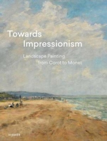 Towards Impressionism : Landscape Painting from Corot to Monet, Hardback Book