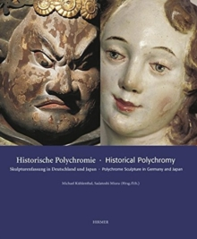 Historical Polychromy - Historische Polychromie : Polychrome Sculpture in Germany and Japan, Hardback Book