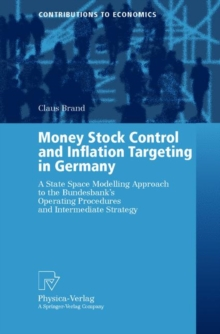 Money Stock Control and Inflation Targeting in Germany : A State Space Modelling Approach to the Bundesbank's Operating Procedures and Intermediate Strategy, Paperback / softback Book
