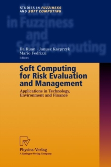 Soft Computing for Risk Evaluation and Management : Applications in Technology, Environment and Finance, Hardback Book