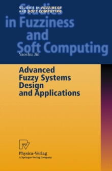 Advanced Fuzzy Systems Design and Applications, Hardback Book