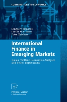 International Finance in Emerging Markets : Issues, Welfare Economics Analyses and Policy Implications, Hardback Book