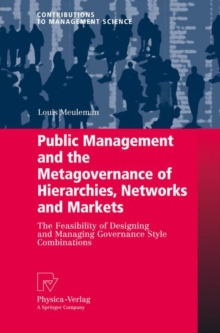 Public Management and the Metagovernance of Hierarchies, Networks and Markets : The Feasibility of Designing and Managing Governance Style Combinations, Hardback Book