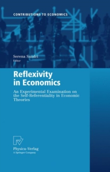 Reflexivity in Economics : An Experimental Examination on the Self-referentiality of Economic Theories, Hardback Book