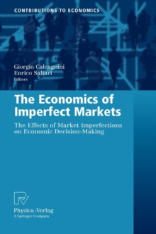 The Economics of Imperfect Markets : The Effects of Market Imperfections on Economic Decision-Making, Hardback Book