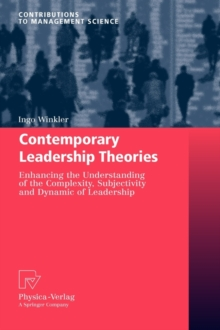 Contemporary Leadership Theories : Enhancing the Understanding of the Complexity, Subjectivity and Dynamic of Leadership, Hardback Book