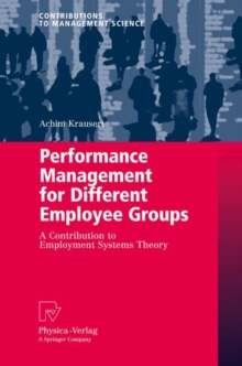 Performance Management for Different Employee Groups : A Contribution to Employment Systems Theory, Hardback Book