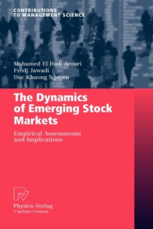 The Dynamics of Emerging Stock Markets : Empirical Assessments and Implications, Hardback Book