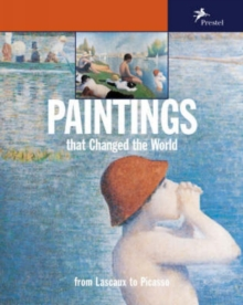 Paintings That Changed the World : From Lascaux to Picasso, Paperback Book