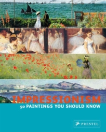 Impressionism : 50 Paintings You Should Know, Paperback Book