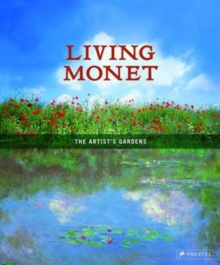 Living Monet : The Artist's Gardens, Hardback Book