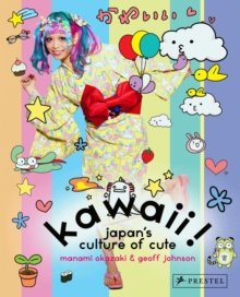 Kawaii! Japan's Culture of Cute, Paperback / softback Book