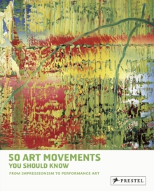 50 Art Movements You Should Know : From Impressionism to Performance Art, Paperback / softback Book