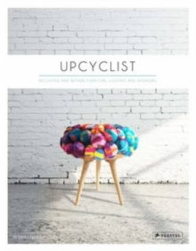 Upcyclist : Reclaimed and Remade Furniture, Lighting and Interiors, Hardback Book