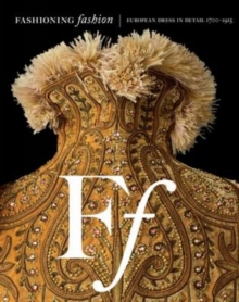 Fashioning Fashion : European Dress in Detail, 1700 - 1915, Hardback Book