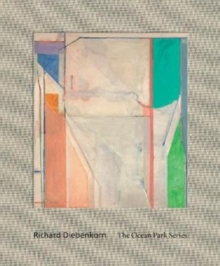 Richard Diebenkorn : The Ocean Park Series, Hardback Book