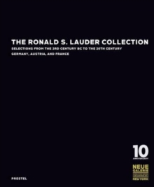 Ronald S. Lauder Collection: Selections from the 3rd Century BC to the 20th Century Germany, Austria, and France, Hardback Book