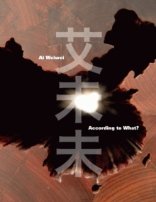 Ai Weiwei : According to What?, Hardback Book