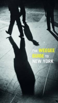 The Weegee Guide to New York : Roaming the City with Its Greatest Tabloid Photographers, Paperback Book
