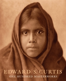 Edward S. Curtis: One Hundred Masterworks, Hardback Book